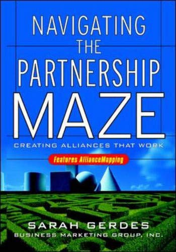 9780071398237: Navigating the Partnership Maze: Creating Alliances That Work