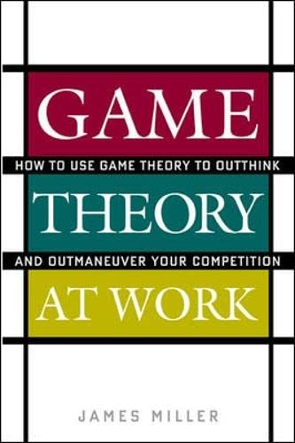9780071400206: Game Theory at Work: How to Use Game Theory to Outthink and Outmaneuvar Your Competition