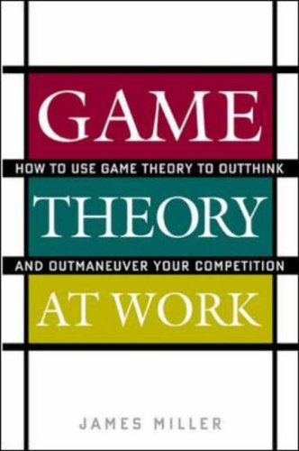 9780071400206: Game Theory at Work: How to Use Game Theory to Outthink and Outmaneuver Your Competition
