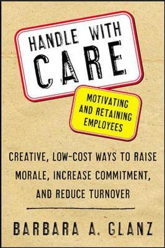 9780071400671: Handle With CARE: Motivating and Retaining Employees: Creative, Lost-Cost Ways to Raise Morale, Increase Commitment, and Reduce Turnover: Creative, ... Reduce Turnover (General Finance & Investing)