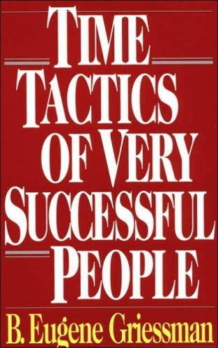 Time Tactics of Very Sucessful People: B. Eugene Griessman