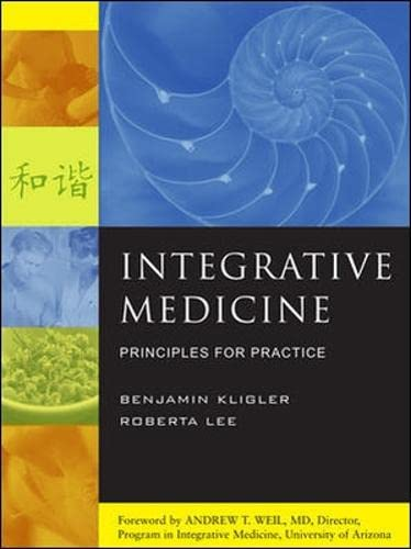 Integrative Medicine: Principles for Practice: Benjamin Kligler,Roberta Lee