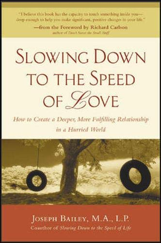 Slowing Down to the Speed of Love: How to Create a Deeper, More Fulfilling Relationship in a Hurried World (0071402497) by Bailey, Joseph; Carlson, Richard