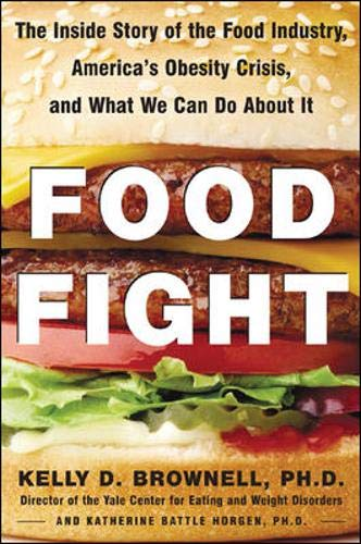 Food Fight : The Inside Story of: Kelly D. Brownell,