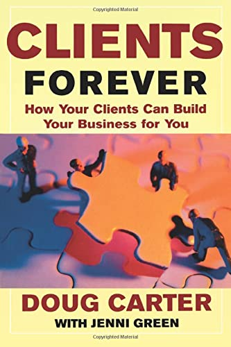9780071402569: Clients Forever: How Your Clients Can Build Your Business for You