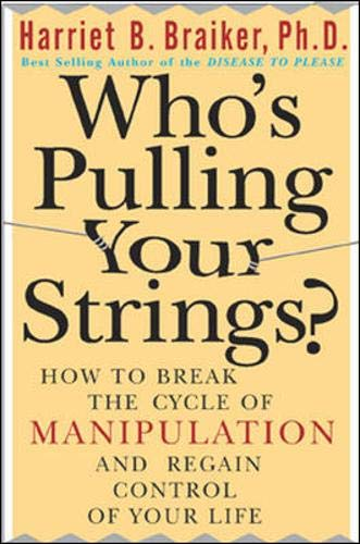 9780071402781: Who's Pulling Your Strings?: How to Stop the People in Your Life from Manipulating You and Regain Control of Your Life