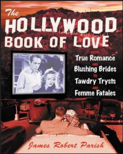 9780071402804: The Hollywood Book of Love: From True Romance and Blushing Brides to Tawdry Trysts and Femme Fatales