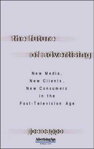 9780071403153: The Future of Advertising : New Media, New Clients, New Consumers in the Post-Television Age