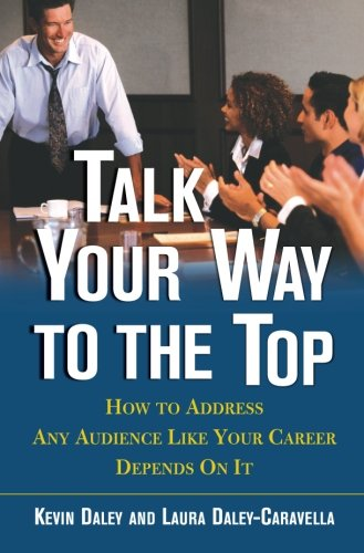 9780071405645: Talk Your Way to the Top: How to Address Any Audience Like Your Career Depends On It