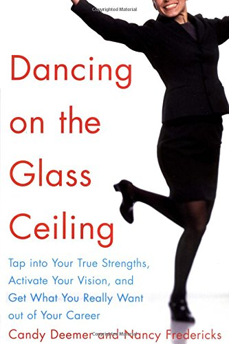 9780071406949: Dancing on the Glass Ceiling : Tap into Your True Strengths, Activate Your Vision, and Get What You Really Want out of Your Career