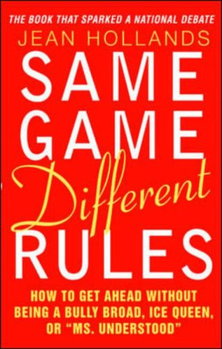 9780071407601: Same Game Different Rules: How to Get Ahead without Being a Bully Broad, Ice Queen, or Ms.Understood