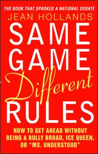 "9780071407601: Same Game Different Rules  : How to Get Ahead Without Being a Bully Broad, Ice Queen, or ""Ms. Understood"""