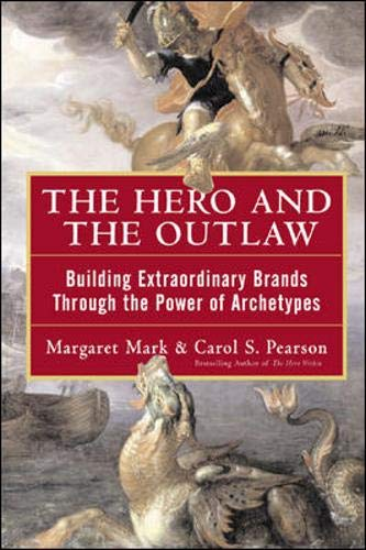 9780071407618: The Hero and the Outlaw: Building Extraordinary Brands Through the Power of Archetypes