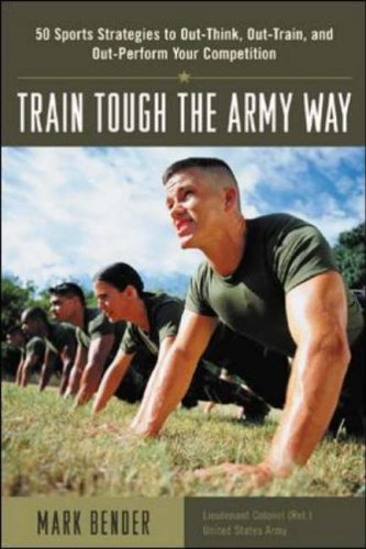 9780071408080: Train Tough the Army Way: 50 Sports Strategies to Out-think, Out-train and Out-perform Your Competition