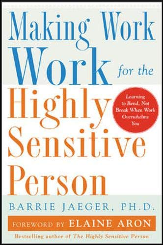 Making Work Work for the Highly Sensitive Person (007140810X) by Barrie S. Jaeger; Elaine Aron