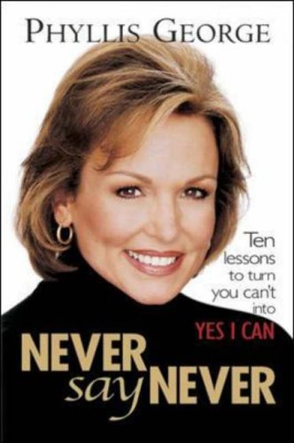 9780071408783: Never Say Never: 10 Lessons to Turn You Can't into Yes I Can!