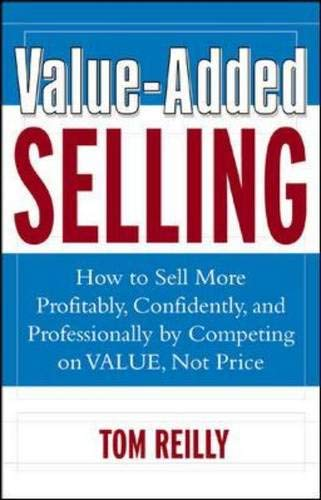 9780071408813: Value-Added Selling: How to Sell More Profitably, Confidently, and Professionally by Competing on Value, Not Price