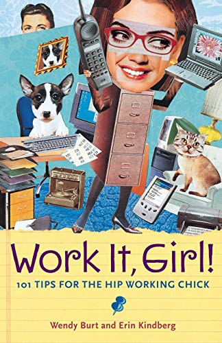 Work It, Girl! : Productive and Fun Tips for the Hip Working Chick: Burt, Wendy; Kindberg, Erin