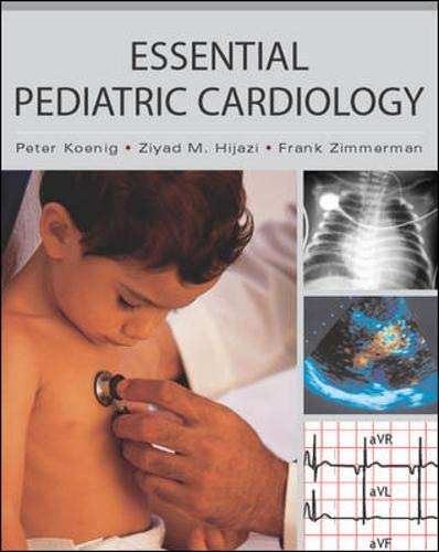 Essential Pediatric Cardiology: Koenig,Peter, Hijazi,Ziyad, Zimmerman,Franklin, Hijazi, Ziyad, ...