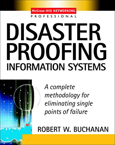 9780071409223: Disaster Proofing Information Systems : A Complete Methodology for Eliminating Single Points of Failure