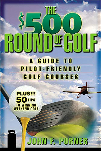 The 500 Round of Golf: A Guide to Pilot-Friendly Golf Courses: John Purner