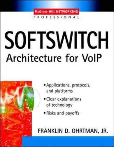 Softswitch : Architecture for VoIP (Professional Telecom): Frank Ohrtman
