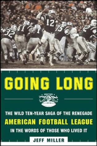 9780071409940: Going Long: The Wild Ten-Year Saga of the Renegade American Football League in the Words of Those Who Lived It