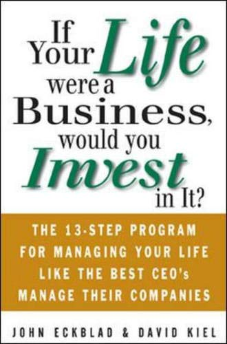 9780071410397: If Your Life Were a Business, Would You Invest In It?: The 13-Step Program for Managing Your Life Like the Best CEO's Manage Their Companies