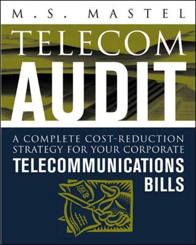Telecom Audit: A Complete Cost-Reduction Strategy for Your Corporate Telecommunications Bills: A ...