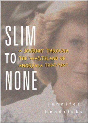 9780071410694: Slim to None: A Journey Through the Wasteland of Anorexia Treatment