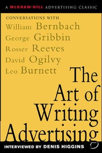 9780071410939: The Art of Writing Advertising : Conversations with Masters of the Craft: David Ogilvy, William Bernbach, Leo Burnett, Rosser Reeves,