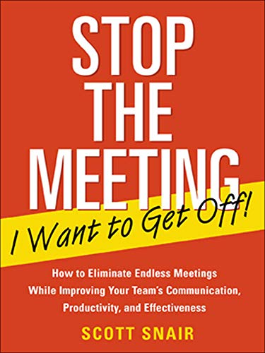 9780071411066: Stop the Meeting I Want to Get Off!: How to Eliminate Endless Meetings While Improving Your Team's Communication, Productivity, and Effectiveness
