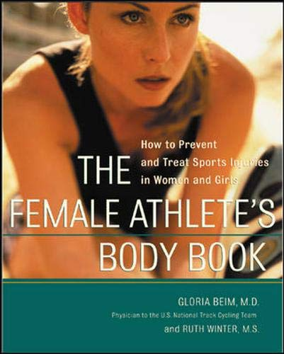 9780071411752: The Female Athlete's Body Book : How to Prevent and Treat Sports Injuries in Women and Girls