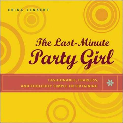 9780071411929: The Last-Minute Party Girl : Fashionable, Fearless, and Foolishly Simple Entertaining