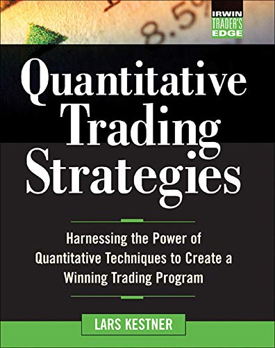 9780071412391: Quantitative Trading Strategies: Harnessing the Power of Quantitative Techniques to Create a Winning Trading Program (McGraw-Hill Trader's Edge Series)