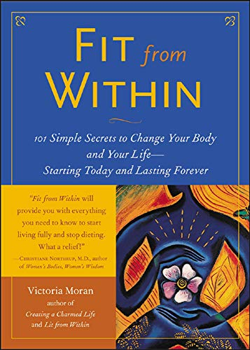 9780071412605: Fit From Within : 101 Simple Secrets to Change Your Body and Your Life - Starting Today and Lasting Forever