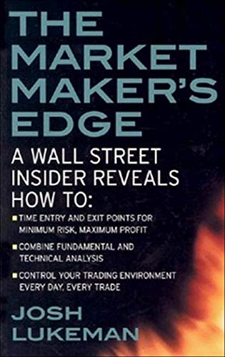 9780071412742: The Market Maker's Edge: A Wall Street Insider Reveals How to: Time Entry and Exit Points for Minimum Risk, Maximum Profit; Combine Fundamental and Trading Environment Every Day, Every Trade