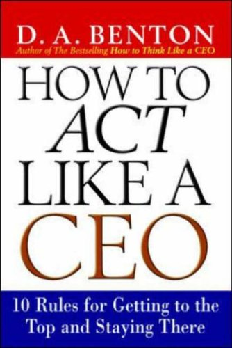 9780071412940: How to Act Like a CEO: 10 Rules for Getting to the Top and Staying There