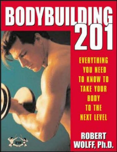 9780071413213: Bodybuilding 201: Everything You Need to Know to Take Your Body to the Next Level