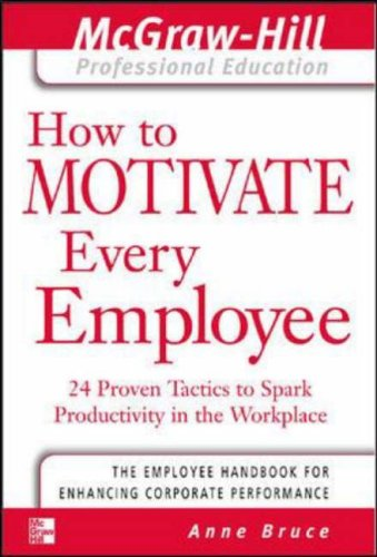 9780071413336: How to Motivate Every Employee: 24 Proven Tactics to Spark Productivity in the Workplace (McGraw-Hill Professional Education Series)