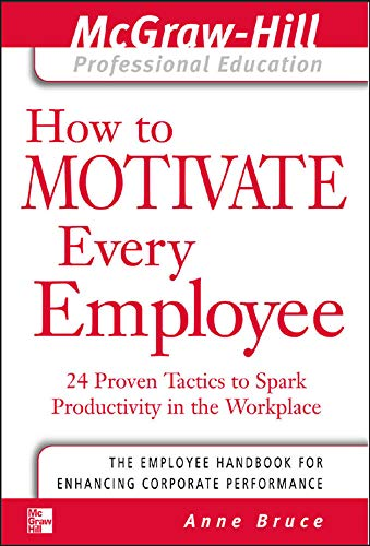 9780071413336: How to Motivate Every Employee: 24 Proven Tactics to Spark Productivity in the Workplace (The McGraw-Hill Professional Education Series)