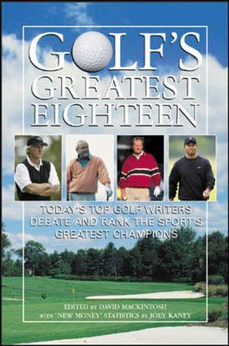 9780071413664: Golf's Greatest Eighteen : Today's Top Golf Writers Debate and Rank the Sport's Greatest Champions