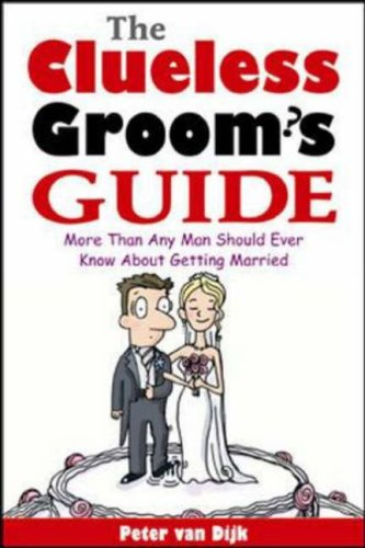 9780071413725: The Clueless Groom's Guide: More Than Any Man Should Ever Know About Getting Married