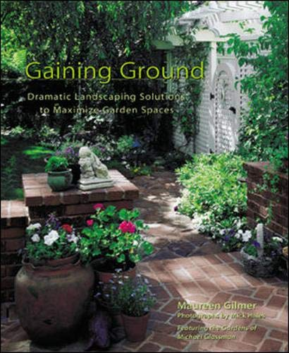 9780071413732: Gaining Ground : Dramatic Landscaping Solutions to Reclaim Lost Garden Spaces
