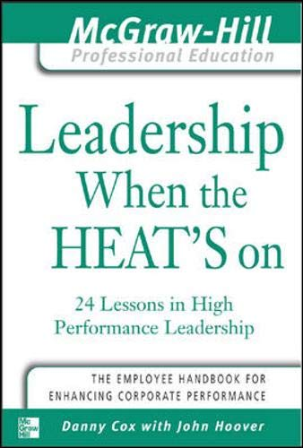 9780071414067: Leadership When the Heat's On: 24 Lessons in High Performance Management (McGraw-Hill Professional Education Series)
