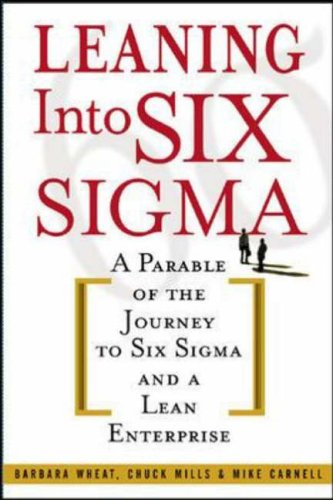 9780071414326: Leaning Into Six Sigma: A Parable of the Journey to Six Sigma and a Lean Enterprise (General Finance & Investing)