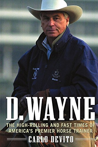 9780071414920: D. Wayne : The High-Rolling and Fast Times of America's Premier Horse Trainer