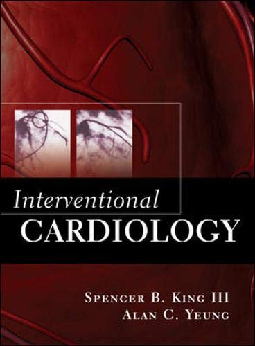 Interventional Cardiology (9780071415279) by Spencer B. King III; Alan C. Yeung