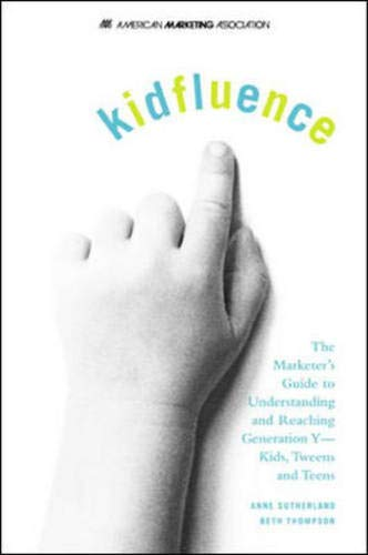 9780071416221: kidfluence : The Marketer's Guide to Understanding and Reaching Generation Y -- Kids, Tweens and Teens