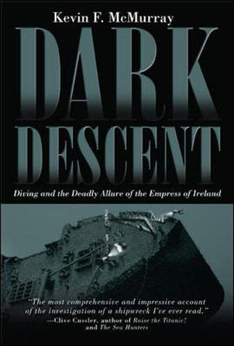 Dark Descent Diving and the Deadly Allure of the Empress of Ireland: McMurray, Kevin F.